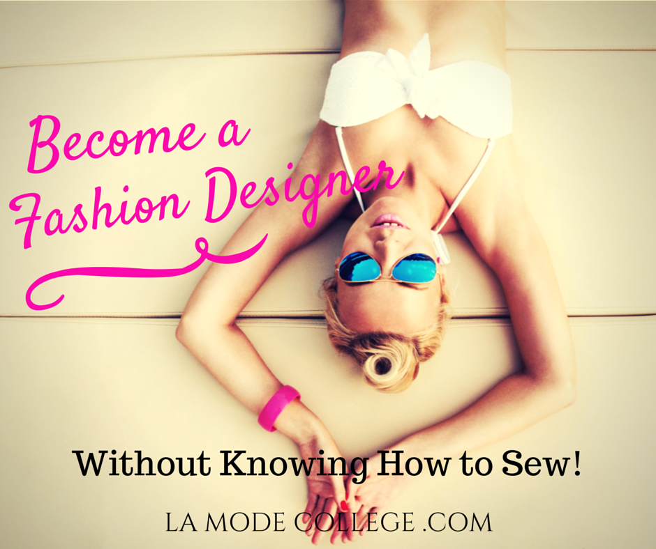 Become A Fashion Designer Without Knowing How To Sew