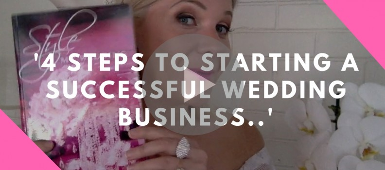 4 Steps To Starting a Successful Wedding Business..